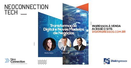 INOVAÇÃO, NOVOS MODELOS DE NEGÓCIOS E A TRANSFORMAÇÃO DIGITAL SERÃO ABORDADOS NO NEOCONNECTION TECH