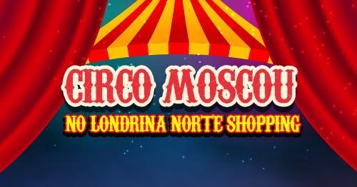 Últimas apresentações do Circo Moscou no Londrina Norte Shopping