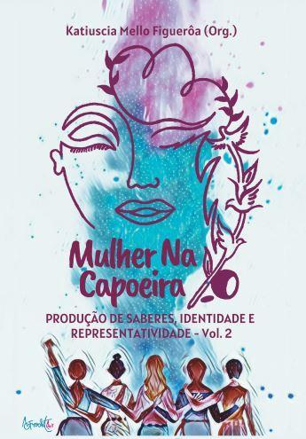 """Livro """"Mulher na Capoeira"""" reúne mais de 50 escritoras que retratam a história da participação feminina nessa"""